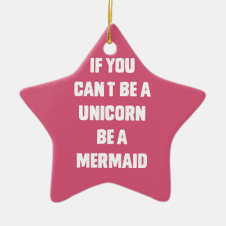 If you can't be a unicorn, be a mermaid ceramic ornament