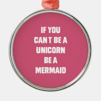 If you can't be a unicorn, be a mermaid metal ornament