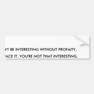 If you can't be interesting without profanity bumper sticker