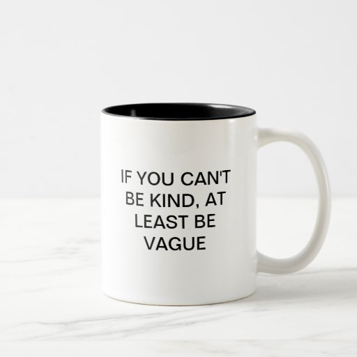 IF YOU CAN'T BE KIND,AT LEAST BE VAGUE Two-Tone COFFEE MUG