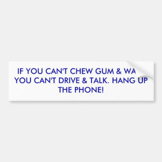 IF YOU CAN'T CHEW GUM & WALKYOU CAN'T DRIVE & T... BUMPER STICKER