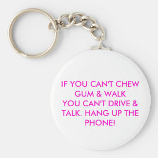 IF YOU CAN'T CHEW GUM & WALKYOU CAN'T DRIVE & T... KEYCHAIN