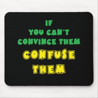 If you can't convince them, confuse them. mouse pad