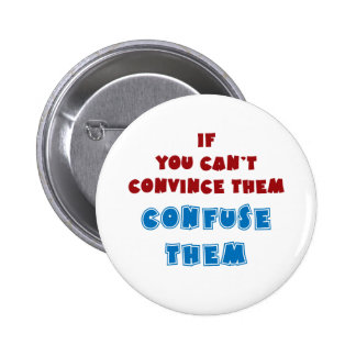If you can't convince them, confuse them. pinback button