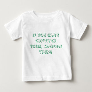 if you can't convince them, confuse them! t shirts