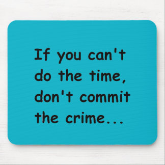 IF YOU CANT DO THE TIME DONT COMMIT THE CRIME WISE MOUSE PAD