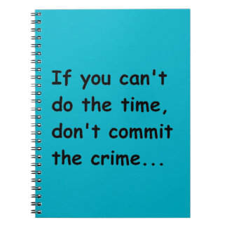 IF YOU CANT DO THE TIME DONT COMMIT THE CRIME WISE NOTEBOOK
