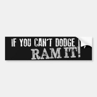 If You Can't Dodge It, RAM IT! Bumper Sticker Car Bumper Sticker