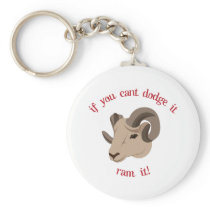 If You Cant Dodge It Ram It! Keychain