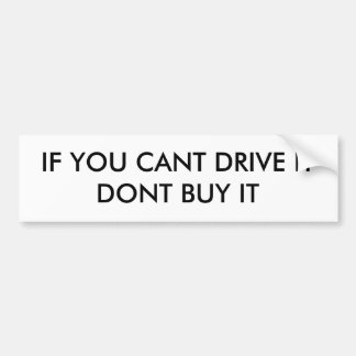 IF YOU CANT DRIVE IT DONT BUY IT BUMPER STICKER