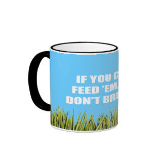 If you can't feed 'em, then don't breed 'em mugs