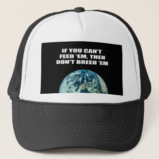 If you can't feed 'em, then don't breed 'em trucker hat