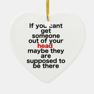 If you cant get someone out of your head, maybe th ceramic ornament
