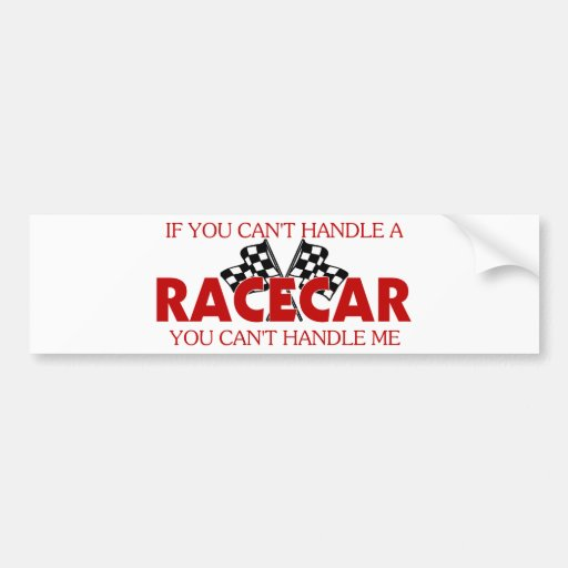 If You Can't Handle A Racecar... Bumper Stickers