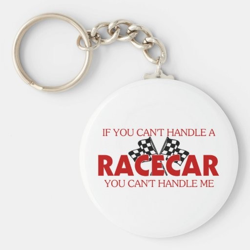 If You Can't Handle A Racecar... Keychains