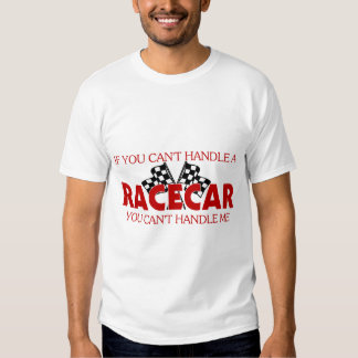 If You Can't Handle A Racecar... Shirt