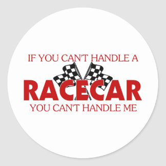 If You Can't Handle A Racecar.... Round Sticker