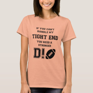 IF YOU CAN'T HANDLE MY TIGHT END. YOU NEED A ..... T-Shirt