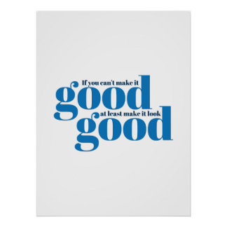 If you can't make it good. poster