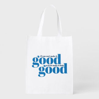 If you can't make it good. Reusable Bag Market Totes