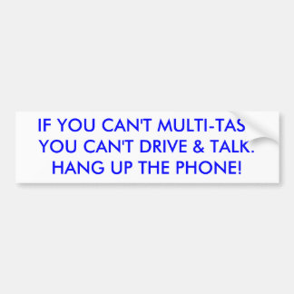 IF YOU CAN'T MULTI-TASKYOU CAN'T DRIVE & TALK. ... BUMPER STICKER