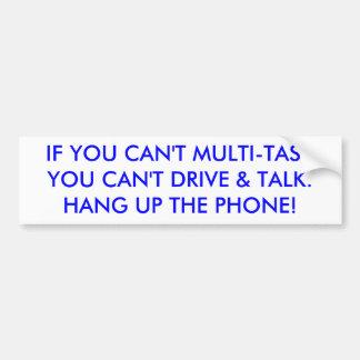 IF YOU CAN'T MULTI-TASKYOU CAN'T DRIVE & TALK. ... CAR BUMPER STICKER