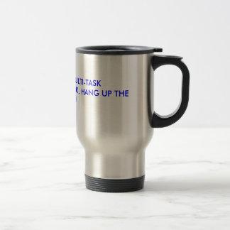 IF YOU CAN'T MULTI-TASKYOU CAN'T DRIVE & TALK. ... COFFEE MUGS