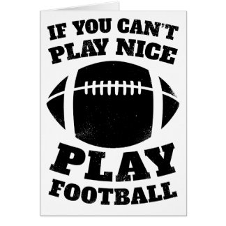 If You Can't Play Nice Play Football Greeting Card