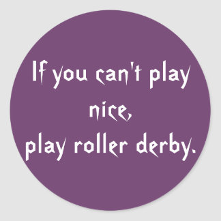 If you can't play nice, play roller derby. classic round sticker