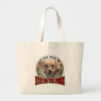 If You Can't Run With the Big Dogs Tote Bags