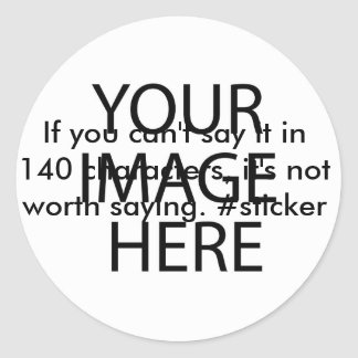 If you can't say it in 140 characters, it's not… classic round sticker