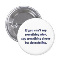 If You Can't Say Something Nice, Be Devastating Pinback Button
