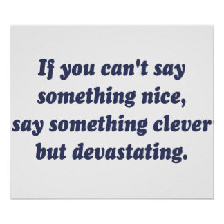 If You Can't Say Something Nice, Be Devastating Poster