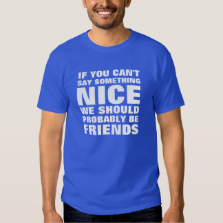If you Can't Say Something Nice... Funny T-Shirt