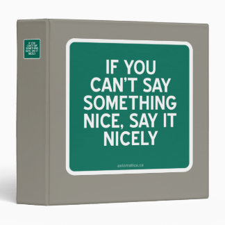 IF YOU CAN'T SAY SOMETHING NICE, SAY IT NICELY BINDER