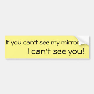 If You Can't See... Bumper Sticker