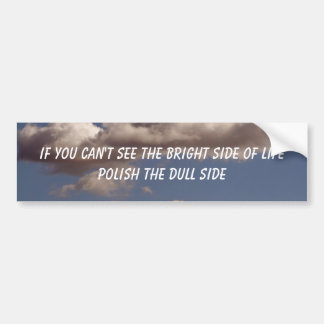 ,IF YOU CAN'T SEE THE BRIGHT ... BUMPER STICKER