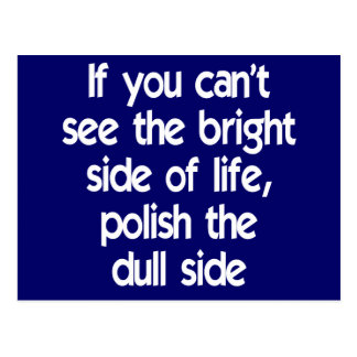 If you can't see the bright side of life post card