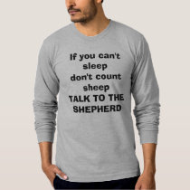 If you can't sleepdon't count sheepTALK TO THE ... T-Shirt