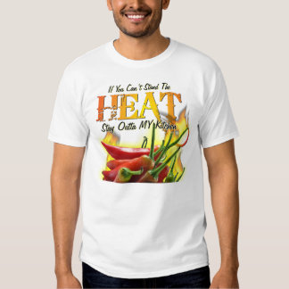If You Can't Stand the Heat, Stay Outta MY Kitchen Tee Shirts