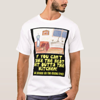 If You Can't Take The Heat Get Outta The Kitchen T-Shirt