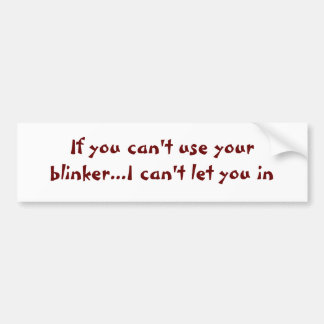 If you can't use your blinker... bumper sticker
