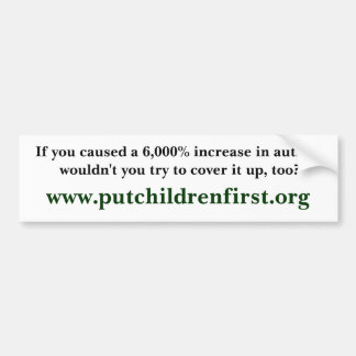 If you caused a 6,000% increase in autism would... bumper stickers
