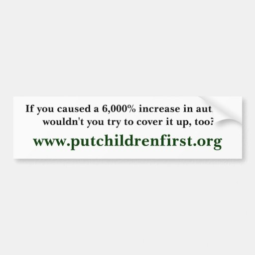If you caused a 6,000% increase in autism would... car bumper sticker