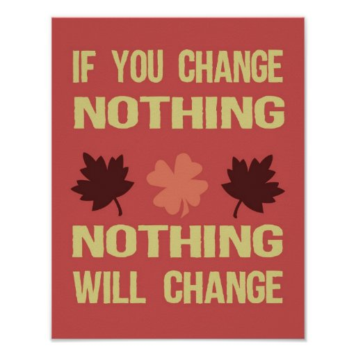 If You Change Nothing, Nothing Will Change Poster  Zazzle
