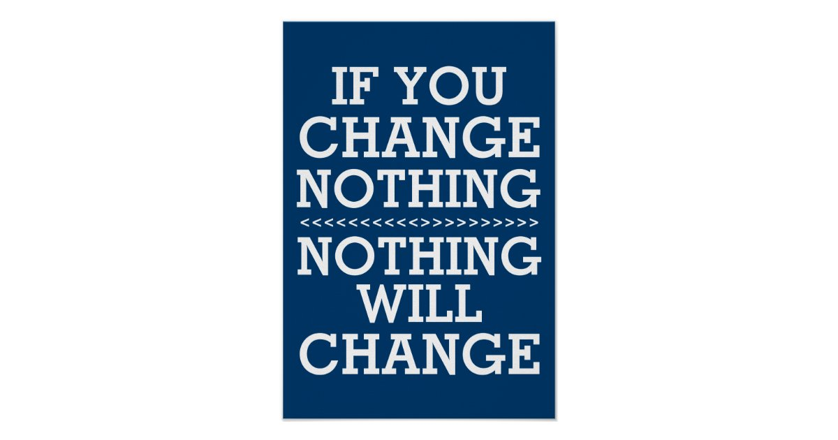If you change nothing poster  Zazzle