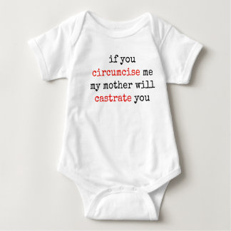 If You Circumcise Me, My Mother Will Castrate You Baby Bodysuit