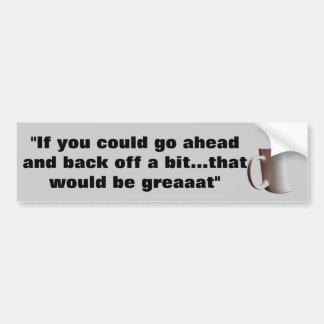 """If you could back off a bit..."" Car Bumper Sticker"