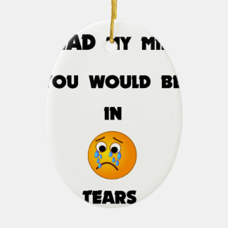 if you could read my mind you would be in tears2.p ceramic ornament