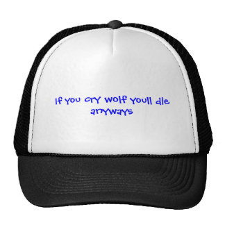 If you cry wolf youll die anyways trucker hat